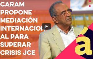 Caram propone mediación internacional para superar crisis JCE